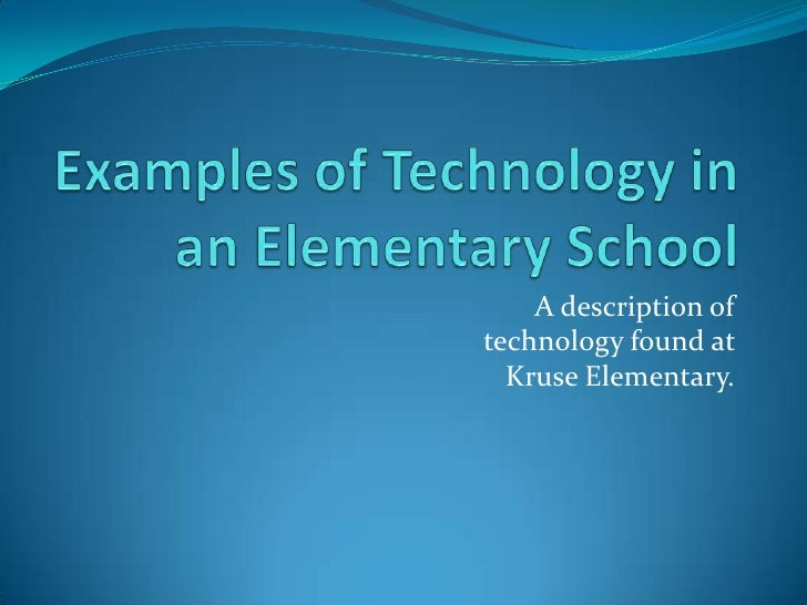 Examples of Technology in an Elementary School<br />A description of technology found at Kruse Elementary.<br />