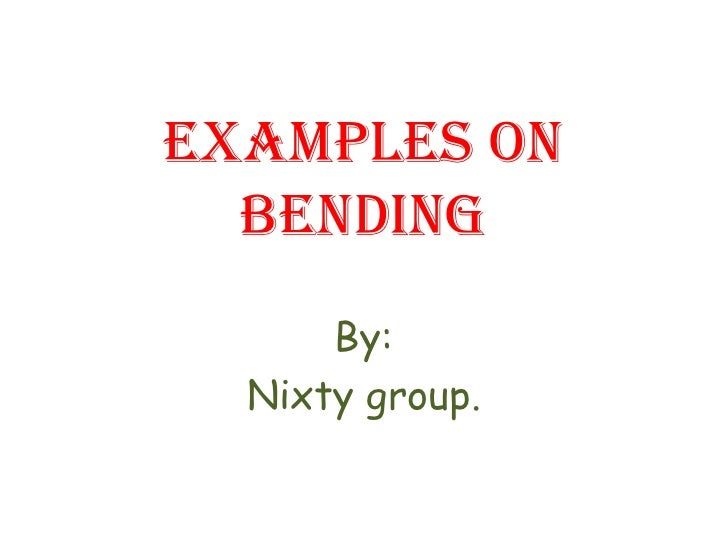 Examples on bending