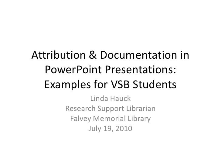 Attribution & Documentation in    PowerPoint Presentations:   Examples for VSB Students              Linda Hauck       Res...