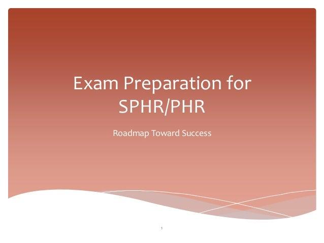 Exam Preparation for    SPHR/PHR    Roadmap Toward Success              1