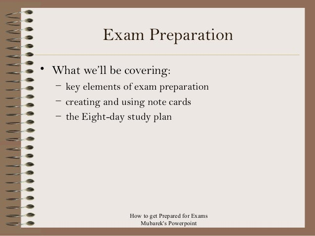 Exam Preparation • What we'll be covering: – key elements of exam preparation – creating and using note cards – the Eight-...