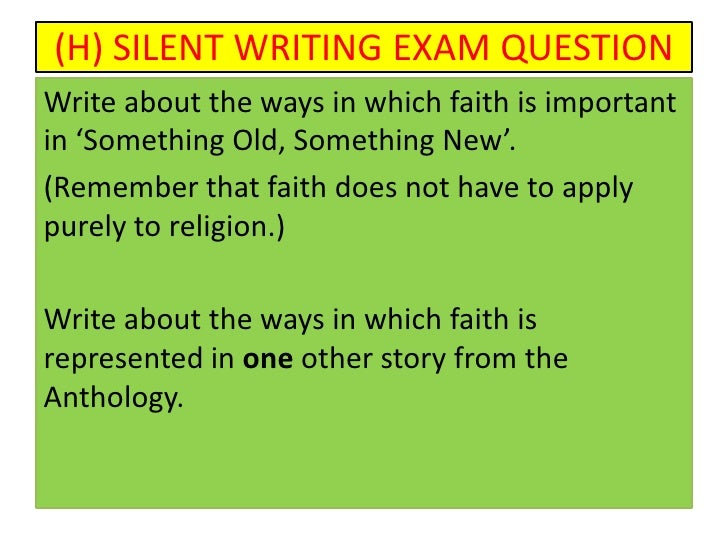 (H) SILENT WRITING EXAM QUESTIONWrite about the ways in which faith is importantin 'Something Old, Something New'.(Remembe...