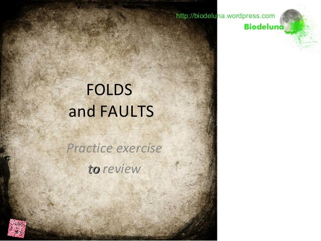 Practice exercise toto review http://biodeluna.wordpress.com FOLDS and FAULTS