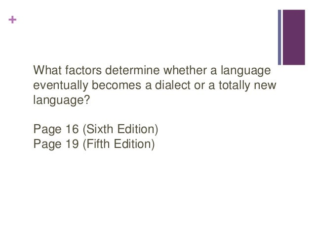 +    What factors determine whether a language    eventually becomes a dialect or a totally new    language?    Page 16 (S...