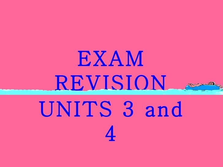 EXAM REVISION UNITS 3 and 4
