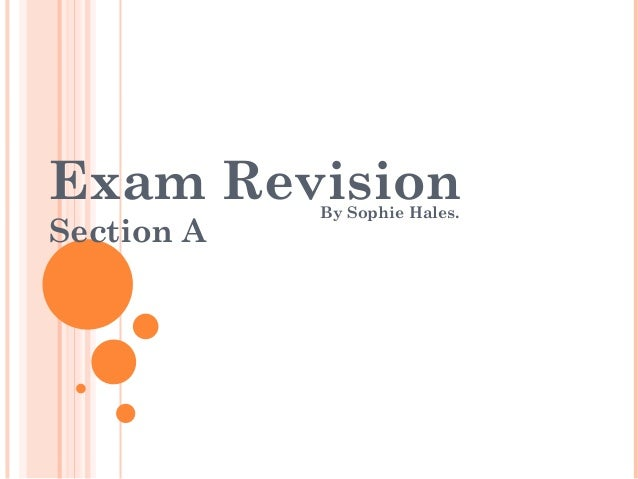 Exam Revision Section A  By Sophie Hales.
