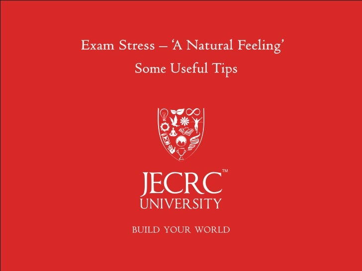 Exam Stress – 'A Natural Feeling'                             Some Useful TipsPhysical                                    ...