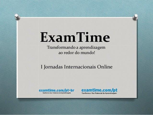 ExamTime Transformando a aprendizagem ao redor do mundo! I Jornadas Internacionais Online