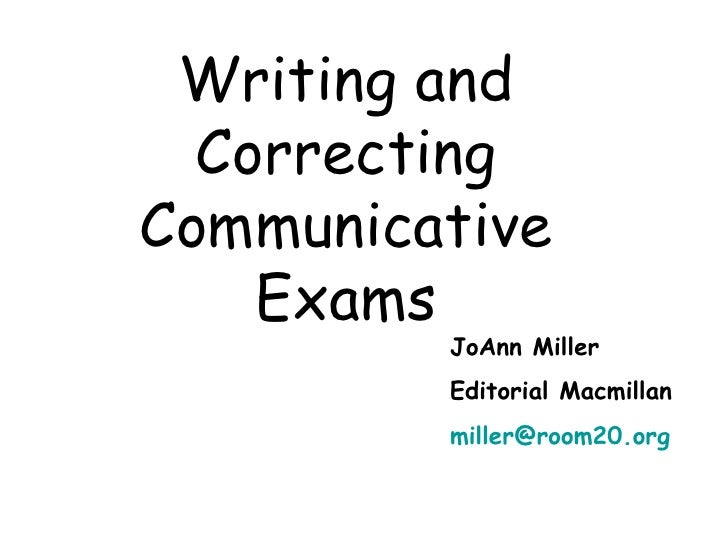Writing and Correcting Communicative Exams JoAnn Miller Editorial Macmillan [email_address]