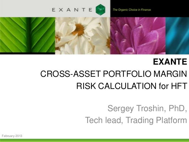 February 2013EXANTECROSS-ASSET PORTFOLIO MARGINRISK CALCULATION for HFTSergey Troshin, PhD,Tech lead, Trading Platform