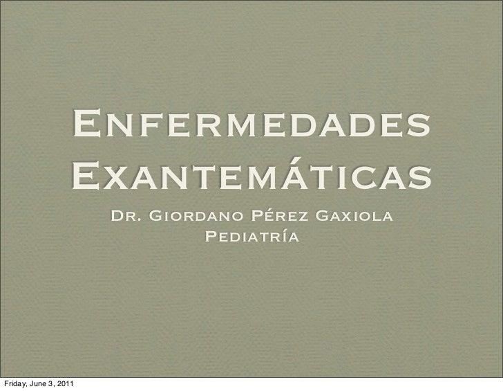 Enfermedades                  Exantemáticas                       Dr. Giordano Pérez Gaxiola                              ...