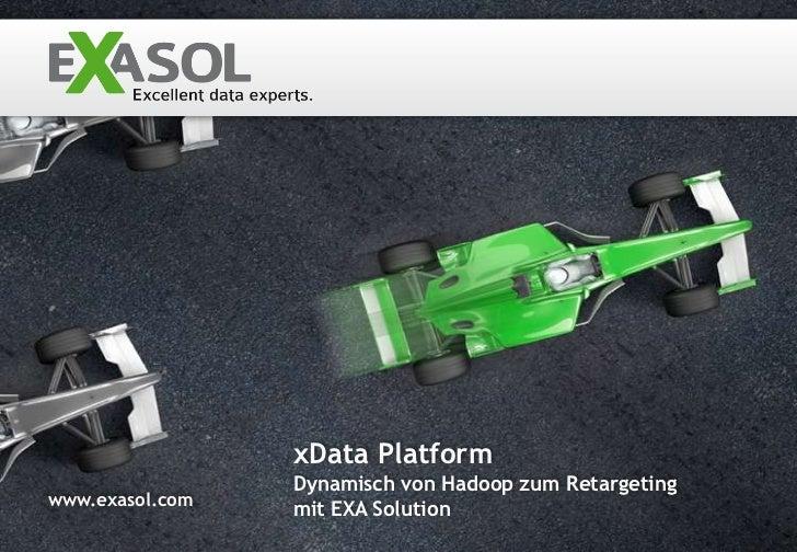 xData Platform                 Dynamisch von Hadoop zum Retargetingwww.exasol.com                 mit EXA Solution