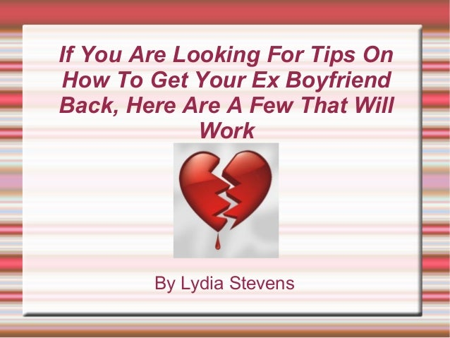 If You Are Looking For Tips On How To Get Your Ex Boyfriend Back, Here Are A Few That Will Work By Lydia Stevens