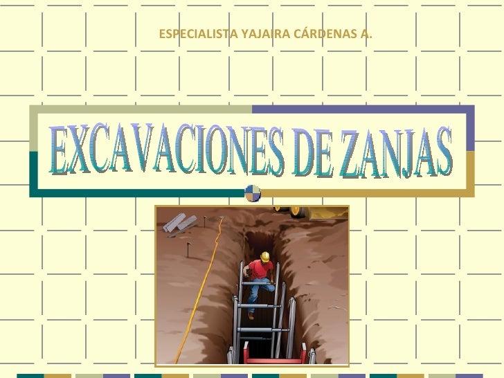 EXCAVACIONES DE ZANJAS ESPECIALISTA YAJAIRA CÁRDENAS A.