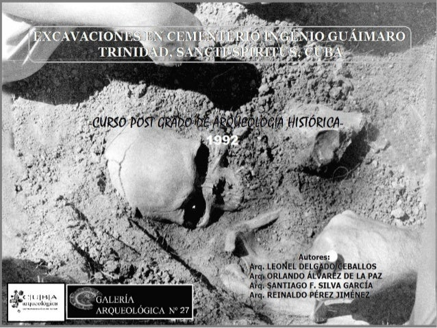 Galería Arqueológica nº 27.- Excavaciones en el cementerio ingenio Guáimaro, Trinidad, Cuba.
