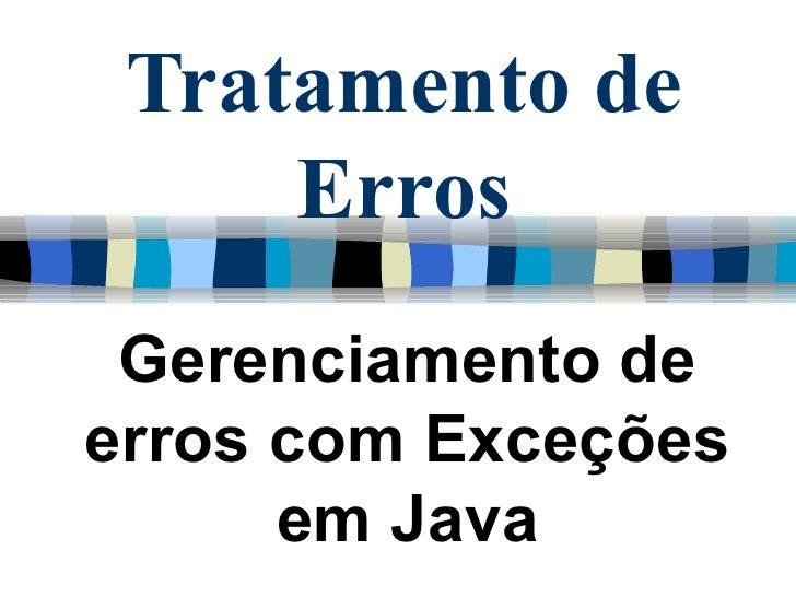 Tratamento de Erros Gerenciamento de erros com Exceções em Java
