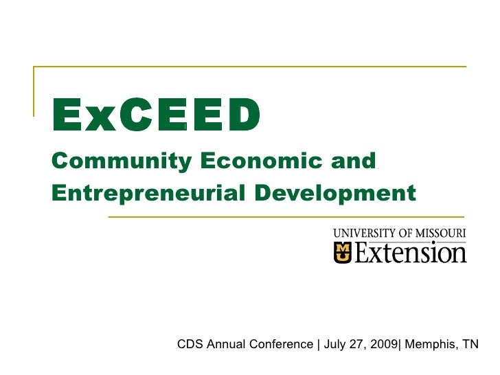 ExCEED Community Economic and Entrepreneurial Development              CDS Annual Conference | July 27, 2009| Memphis, TN