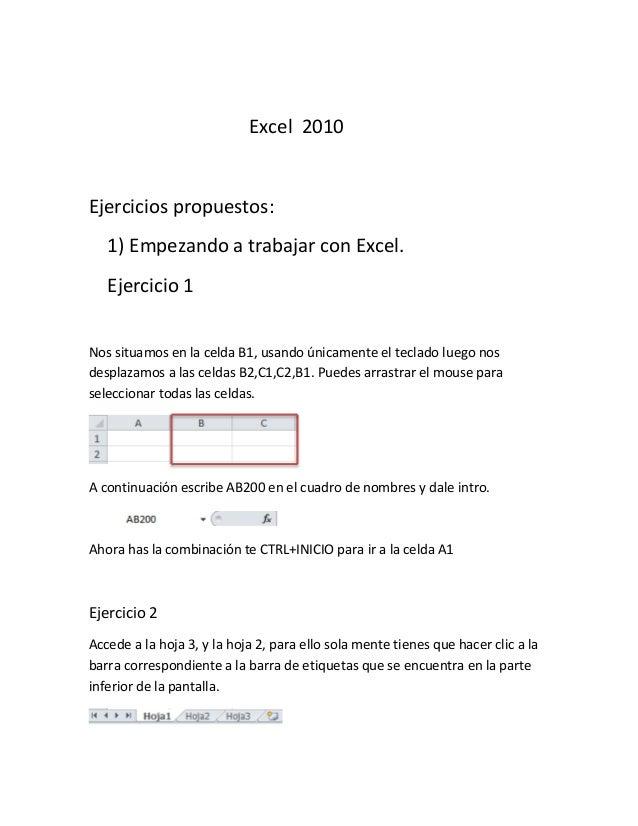 Excel 2010  Ejercicios propuestos: 1) Empezando a trabajar con Excel. Ejercicio 1 Nos situamos en la celda B1, usando únic...