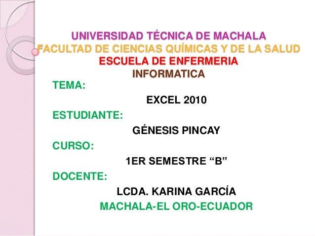 UNIVERSIDAD TÉCNICA DE MACHALA FACULTAD DE CIENCIAS QUÍMICAS Y DE LA SALUD ESCUELA DE ENFERMERIA INFORMATICA TEMA: EXCEL 2...