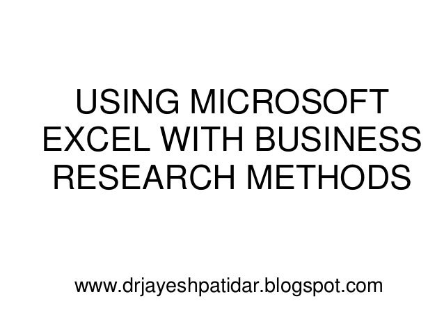 USING MICROSOFT EXCEL WITH BUSINESS RESEARCH METHODS www.drjayeshpatidar.blogspot.com