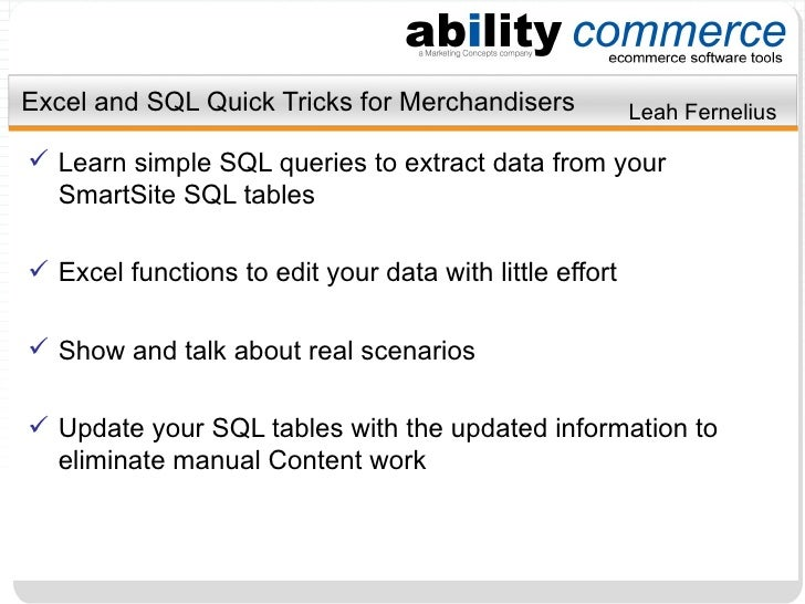 Excel and SQL Quick Tricks for Merchandisers <ul><li>Learn simple SQL queries to extract data from your SmartSite SQL tabl...