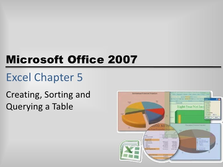 Excel Chapter 5<br />Creating, Sorting and Querying a Table<br />