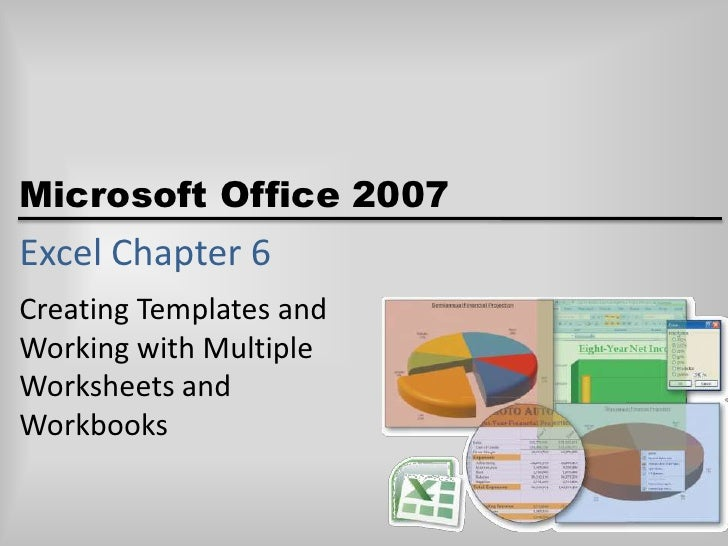 Excel Chapter 6<br />Creating Templates and Working with Multiple Worksheets and Workbooks<br />
