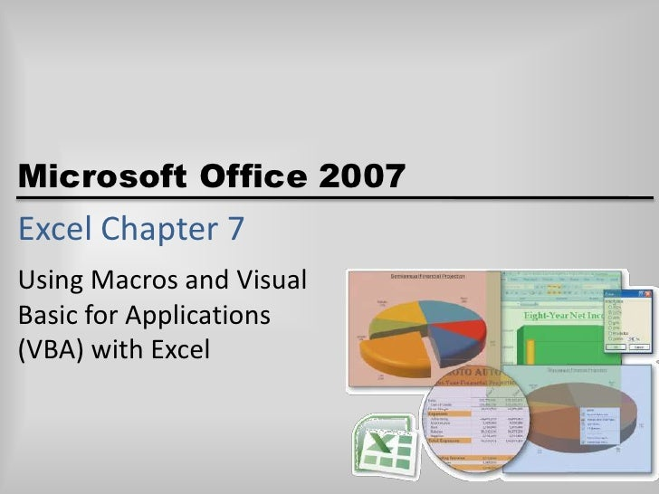 Excel Chapter 7<br />Using Macros and Visual  Basic for Applications (VBA) with Excel<br />