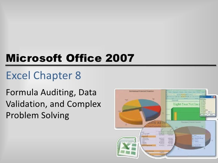 Excel Chapter 8<br />Formula Auditing, Data Validation, and Complex Problem Solving<br />