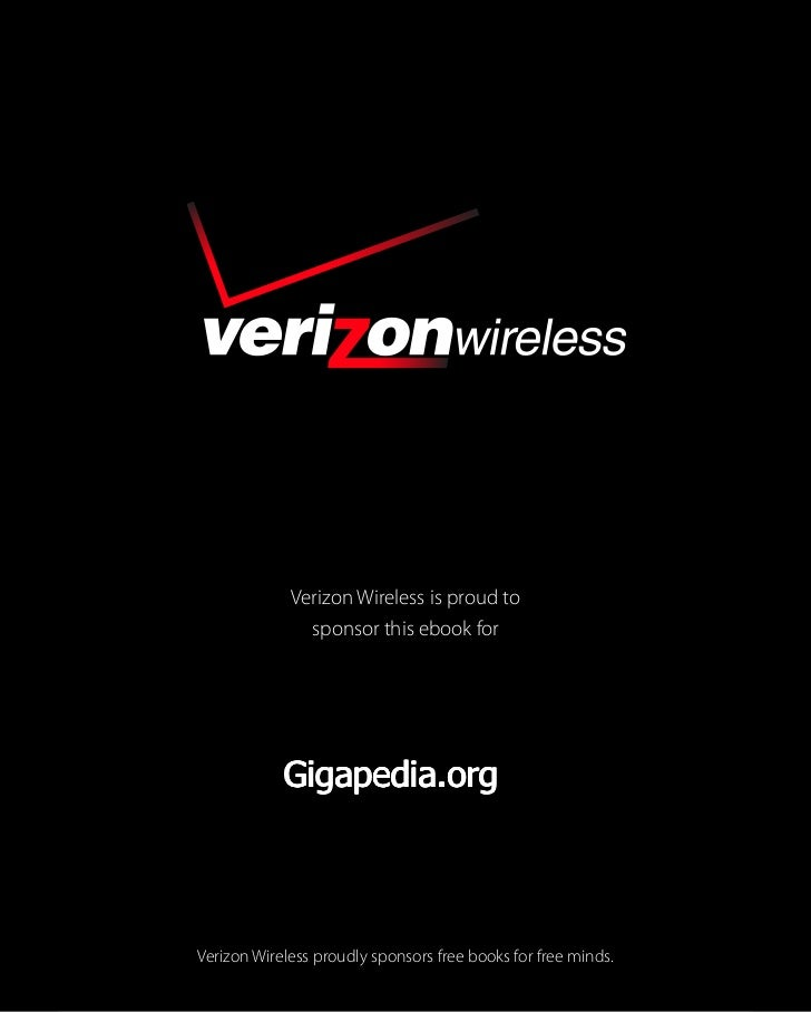 Verizon Wireless is proud to                sponsor this ebook for                 Gigapedia.org    Verizon Wireless proud...
