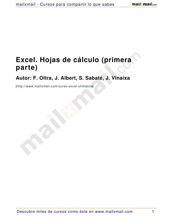 mailxmail - Cursos para compartir lo que sabes     Excel. Hojas de cálculo (primera parte) Autor: F. Oltra, J. Albert, S. ...