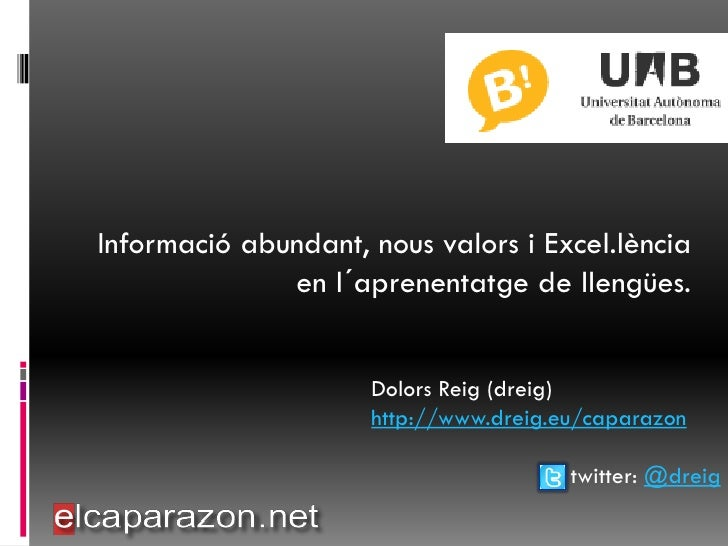 Informació abundant, nous valors i Excel.lència               en l´aprenentatge de llengües.                        Dolors...