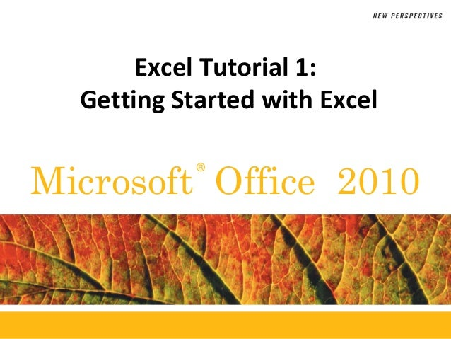 ®Microsoft Office 2010Excel Tutorial 1:Getting Started with Excel