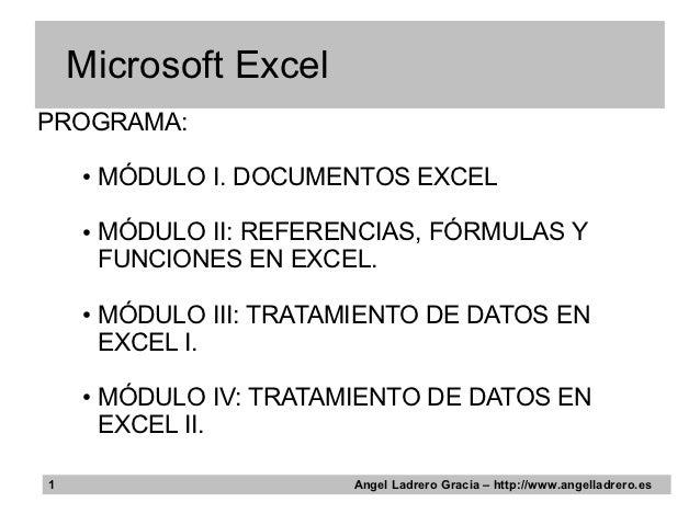 Microsoft ExcelPROGRAMA:    ●   MÓDULO I. DOCUMENTOS EXCEL    ●   MÓDULO II: REFERENCIAS, FÓRMULAS Y        FUNCIONES EN E...