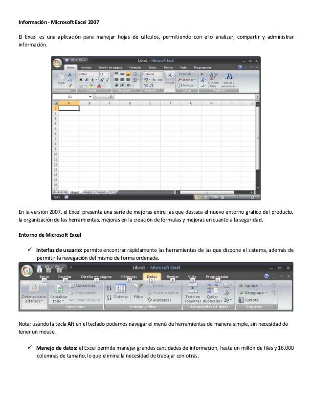 Información - Microsoft Excel 2007 El Excel es una aplicación para manejar hojas de cálculos, permitiendo con ello analiza...