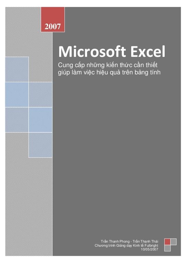Microsoft Excel Cung cấp những kiến thức cần thiết giúp làm việc hiệu quả trên bảng tính 2007 Trần Thanh Phong - Trần Than...