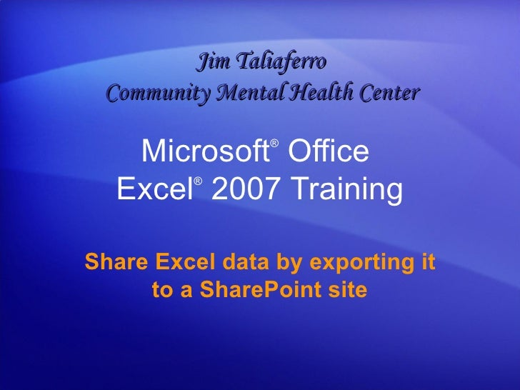 Microsoft ®  Office  Excel ®   2007 Training Share Excel data by exporting it to a SharePoint site Jim Taliaferro Communit...