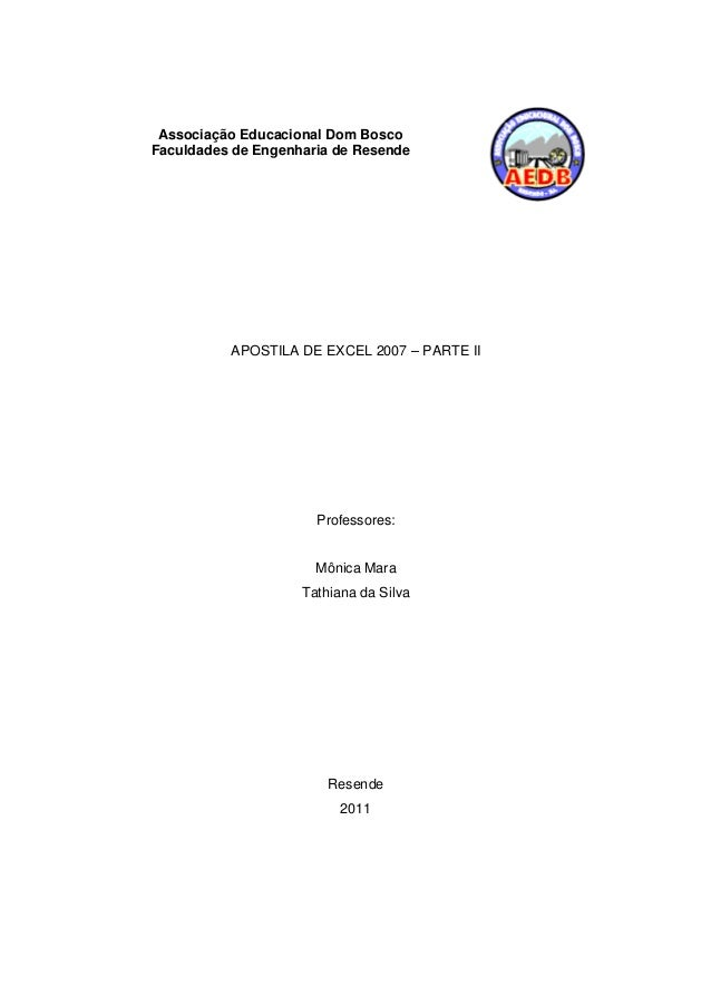 Associação Educacional Dom Bosco Faculdades de Engenharia de Resende APOSTILA DE EXCEL 2007 – PARTE II Professores: Mônica...