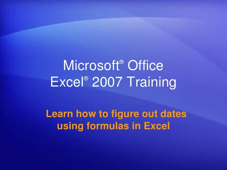 Microsoft® Office Excel®2007 Training<br />  Learn how to figure out dates using formulas in Excel<br />