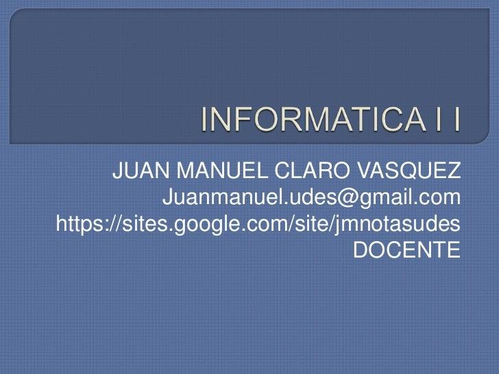 JUAN MANUEL CLARO VASQUEZ             Juanmanuel.udes@gmail.comhttps://sites.google.com/site/jmnotasudes                  ...