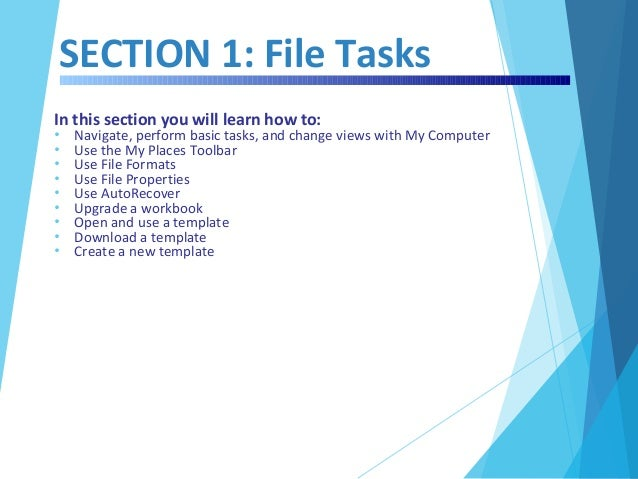 SECTION 1: File Tasks In this section you will learn how to: • Navigate, perform basic tasks, and change views with My Com...