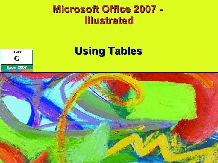 Microsoft Office 2007 -  Illustrated Using Tables