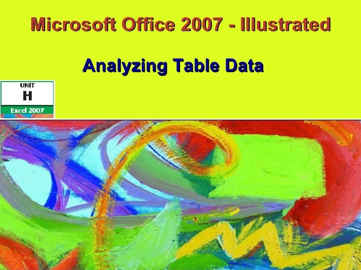 Microsoft Office 2007 - Illustrated Analyzing Table Data