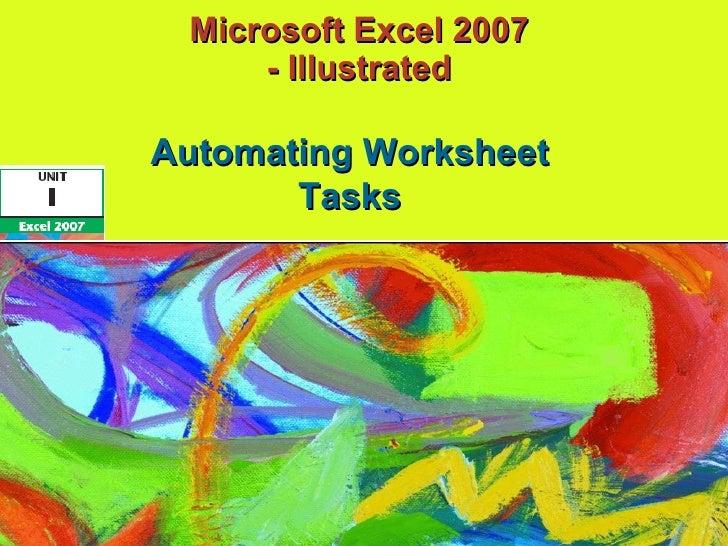 Microsoft Excel 2007  - Illustrated   Automating Worksheet Tasks