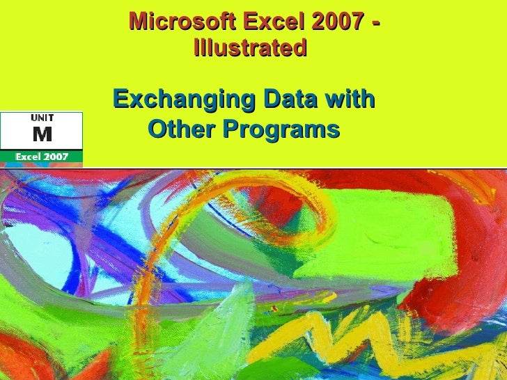 Microsoft Excel 2007 - Illustrated  Exchanging Data with Other Programs