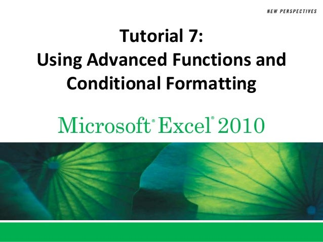 Tutorial 7:Using Advanced Functions and   Conditional Formatting  Microsoft Excel 2010            ®      ®