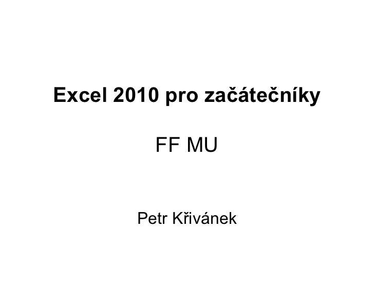 Excel 2010 pro začátečníky FF MU Petr Křivánek