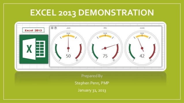 EXCEL 2013 DEMONSTRATION           Prepared By        Stephen Penn, PMP         January 31, 2013