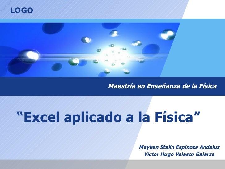 """"""" Excel aplicado a la Física""""   Mayken Stalin Espinoza Andaluz Víctor Hugo Velasco Galarza Maestría en Enseñanza de la Fís..."""