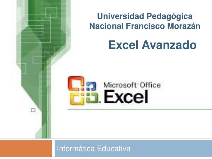 Universidad Pedagógica         Nacional Francisco Morazán              Excel AvanzadoInformática Educativa